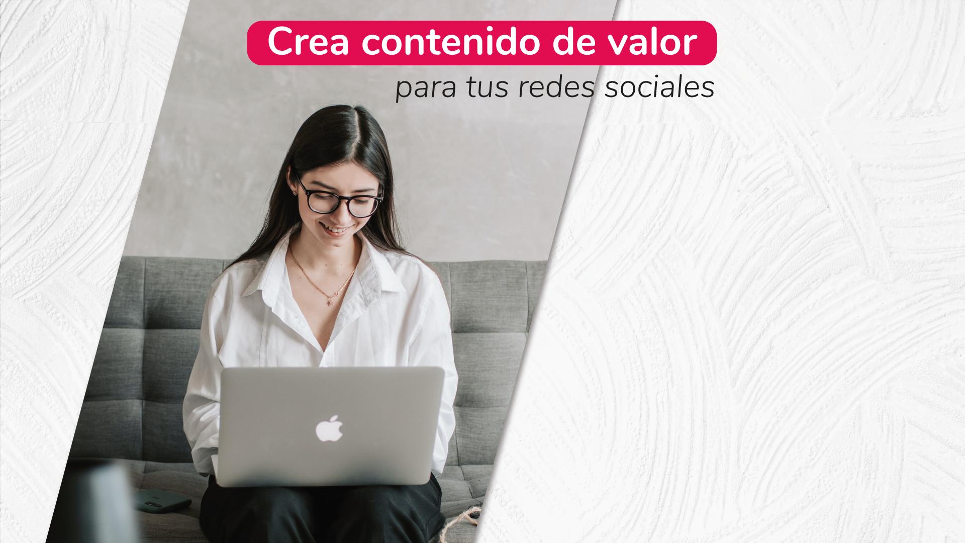Crea contenido de valor para tus redes sociales