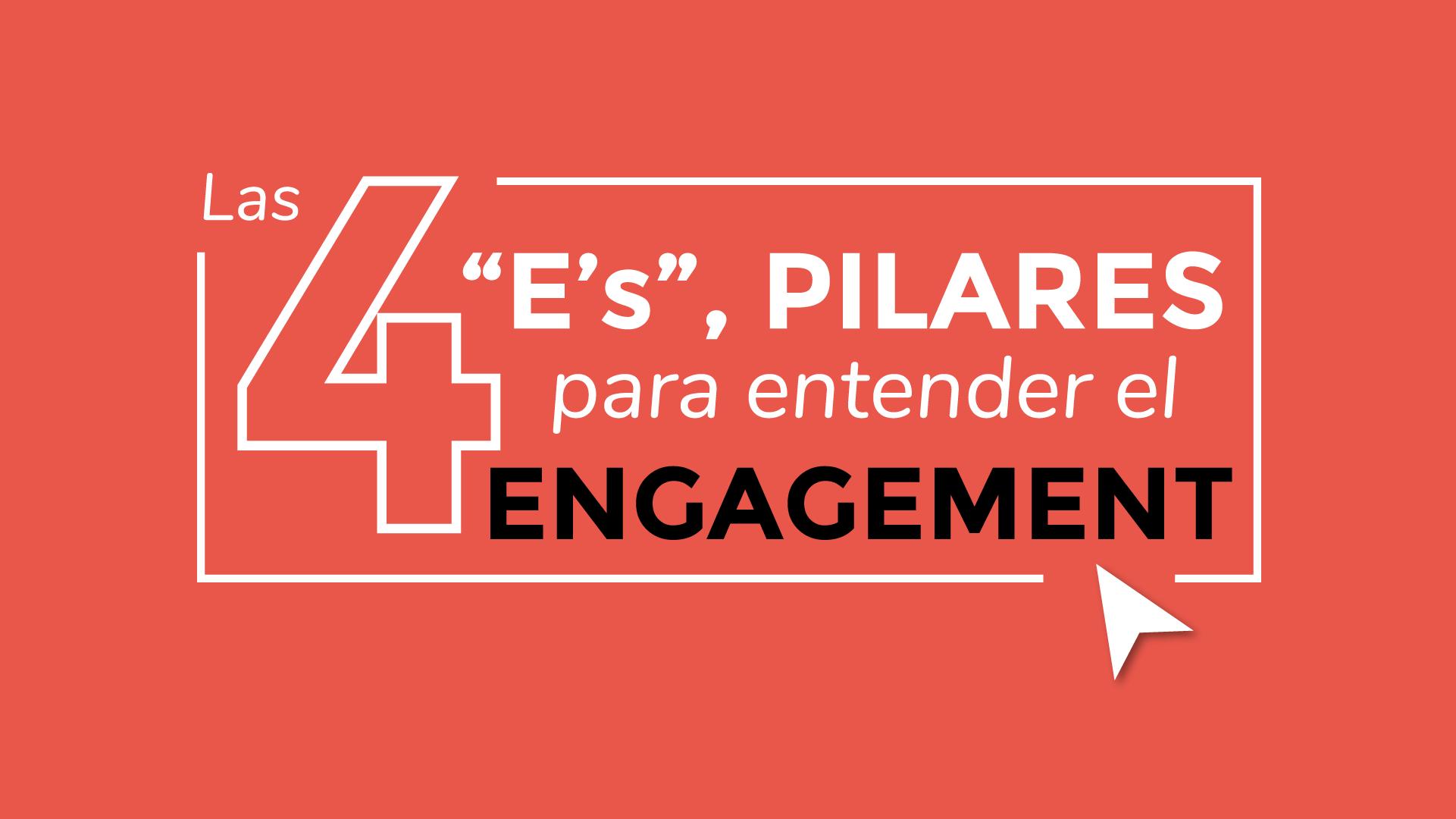 """Las 4 """"E's"""" del ENGAGEMENT"""